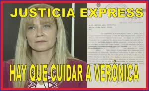 JUSTICIA EXPRESS: HAY QUE CUIDAR A VERÓNICA