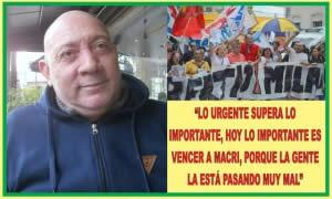 """""""LO URGENTE SUPERA LO IMPORTANTE, HOY LO IMPORTANTE ES VENCER A MACRI, PORQUE LA GENTE LO ESTÁ PASANDO MUY MAL"""""""