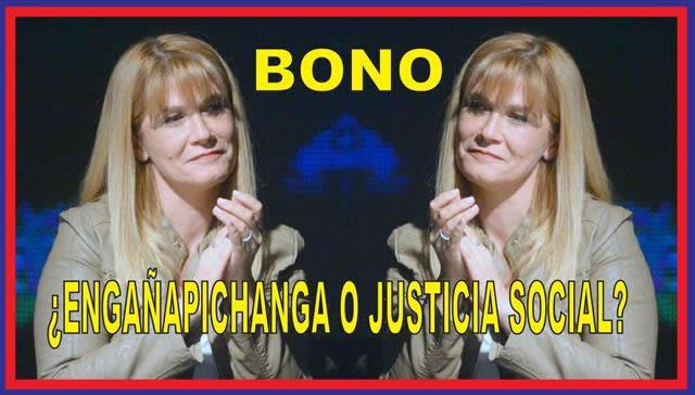 BONO: ¿ENGAÑAPICHANGA O JUSTICIA SOCIAL?