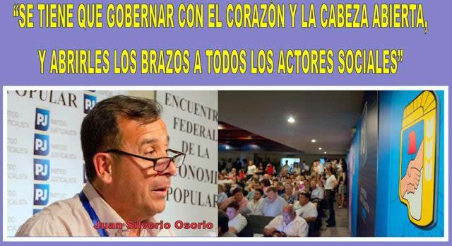 """""""SE TIENE QUE GOBERNAR CON EL CORAZÓN Y LA CABEZA ABIERTA, Y HAY QUE ABRIRLES LOS BRAZOS A TODOS LOS ACTORES SOCIALES"""""""