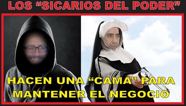 """LOS """"SICARIOS DEL PODER"""": HACEN UNA CAMA PARA SEGUIR CON EL """"NEGOCIO"""""""