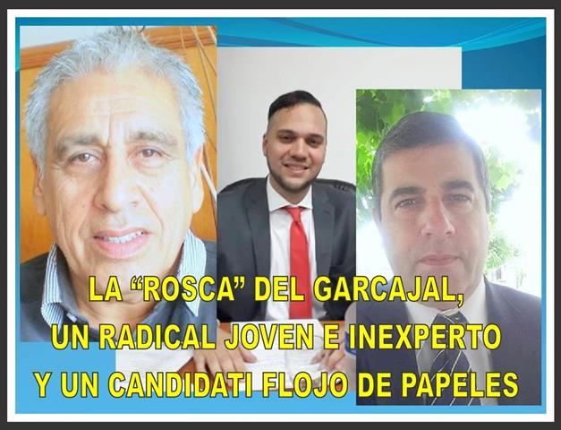 """""""LA ROSCA DEL GARCAJAL, UN RADICAL AMBICIOSO E INEXPERTO Y UN CANDIDATO FLOJO DE PAPELES"""""""