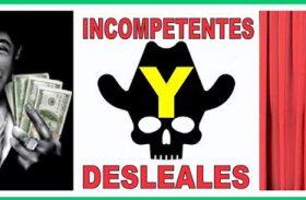 INCOMPETENTES Y DESLEALES