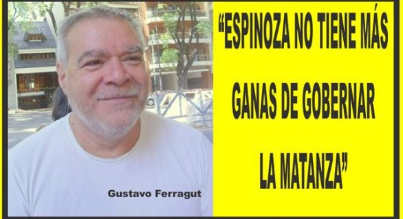 """""""ESPINOZA NO TIENE MÁS GANAS DE GOBERNAR LA MATANZA"""""""