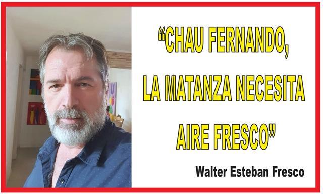 """""""CHAU FERNANDO, LA MATANZA NECESITA AIRE FRESCO"""""""