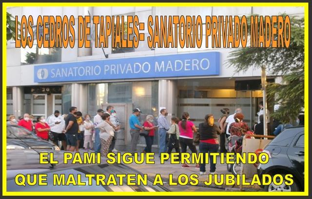 LOS CEDROS DE TAPIALES = SANATORIO PRIVADO MADERO: EL PAMI SIGUE PERMITIENDO QUE MALTRATEN A LOA JUBILADOS