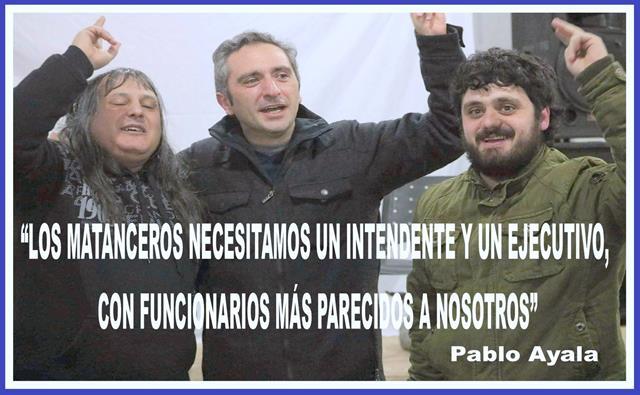 """""""LOS MATANCEROS NECESITAMOS UN INTENDENTE Y UN EJECUTIVO, CON FUNCIONARIOS MÁS PARECIDOS A NOSOTROS"""""""
