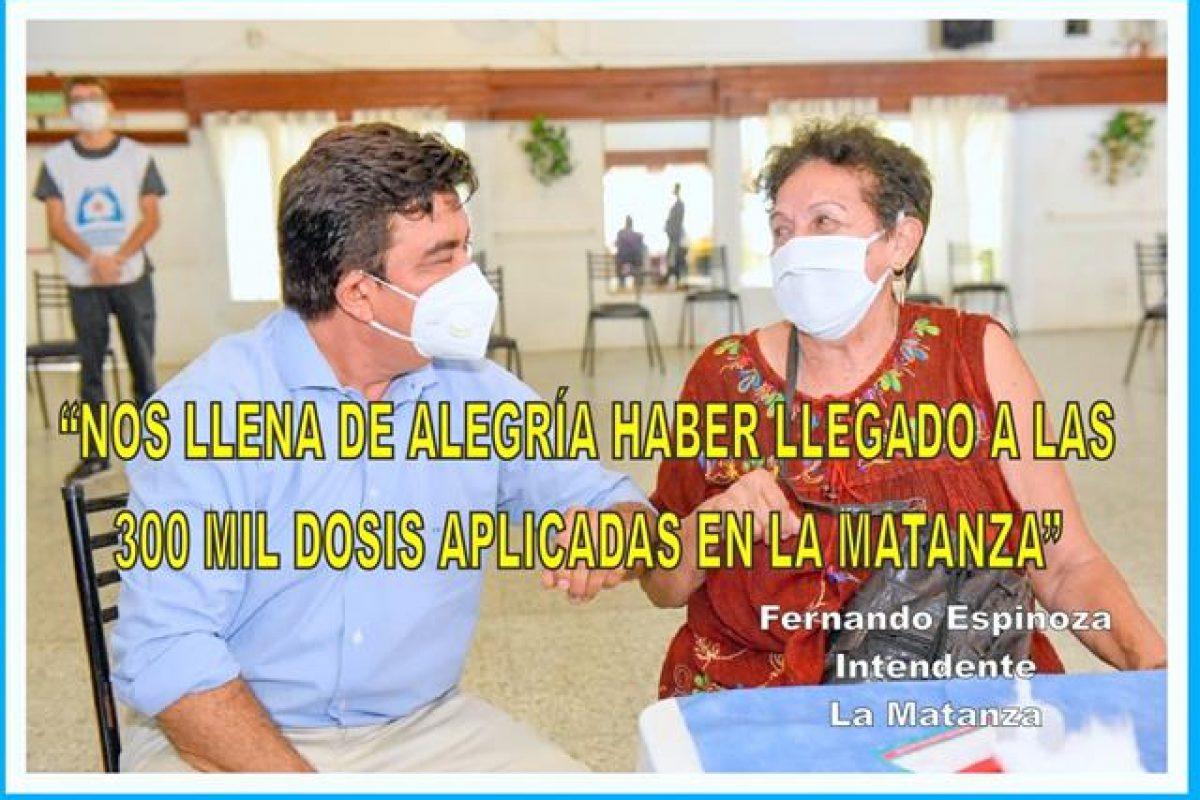 """""""NOS LLENA DE ALEGRÍA HABER LLEGADO A LAS 300 MIL DOSIS APLICADAS EN LA MATANZA"""""""