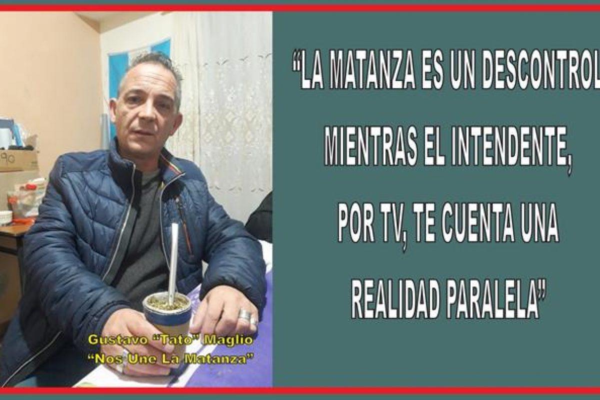 """""""LA MATANZA ES UN DESCONTROL, MIENTRAS EL INTENDENTE POR TV TE CUENTA UNA REALIDAD PARALELA"""""""