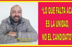 """""""LO QUE FALTA ACÁ ES LA UNIDAD NO EL CANDIDATO"""""""