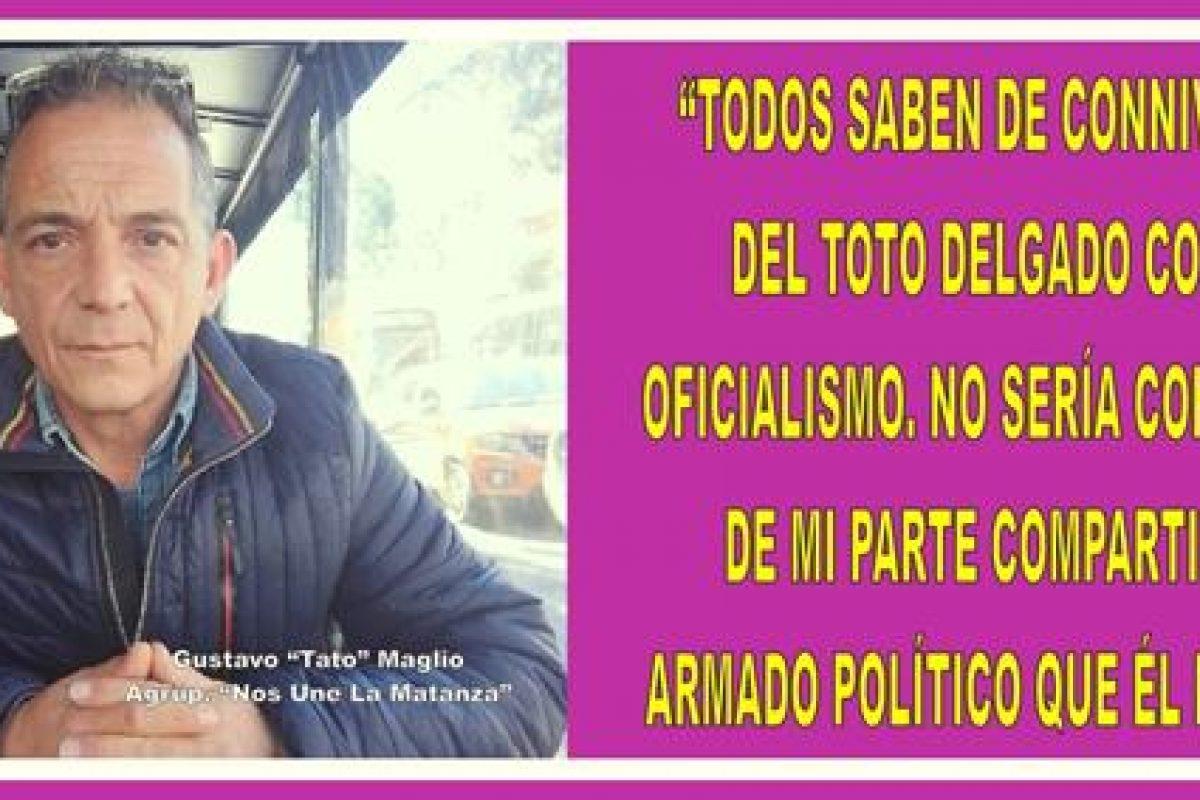 """""""TODOS SABEN DE LA CONNIVENCIA DEL TOTO DELGADO CON EL OFICIALISMO. NO SERÍA COHERENTE DE MI PARTE COMPARTIR  UN ARMADO POLÍTICO QUE ÉL MANEJE"""""""